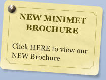 NEW MINIMET BROCHURE  Click HERE to view our NEW Brochure
